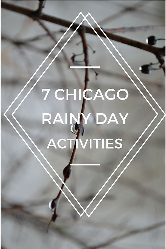 7 Rainy Day Activities in Chicago, Chicago Rainy Day Activities