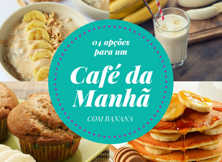 04 opções para um super café da manhã com BANANA
