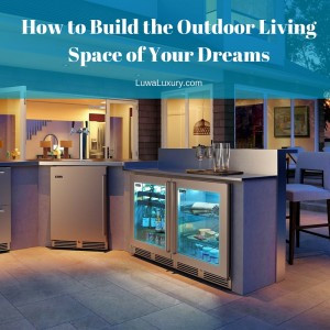 How to Build the Outdoor Living Space of Your Dreams