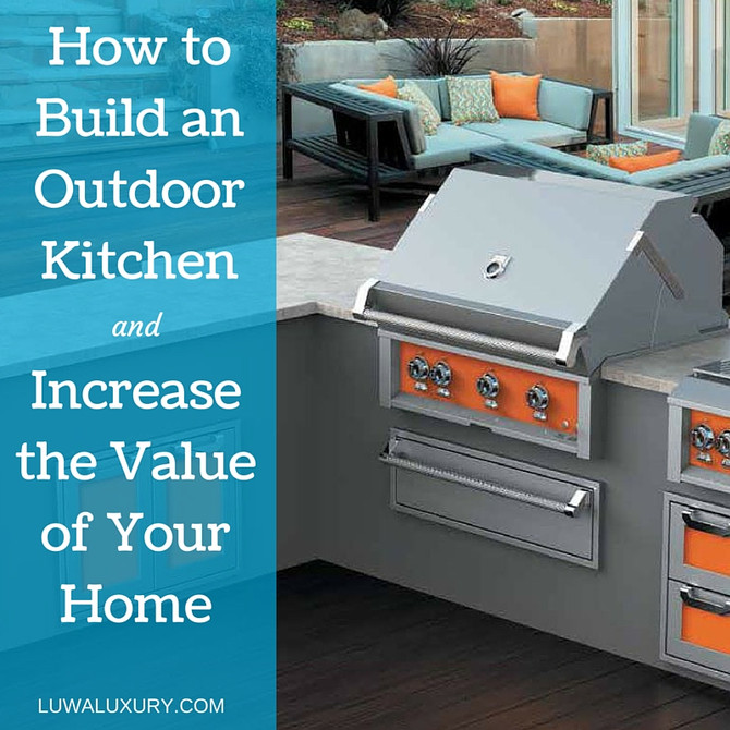 How to Build an Outdoor Kitchen That Increases the Value of Your Home