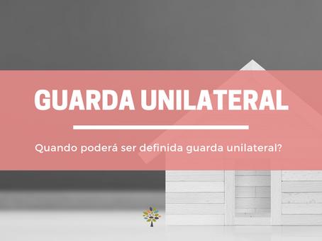 Quando será definida a guarda unilateral?