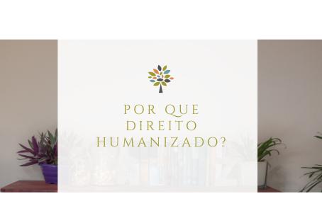 Por que Direito Humanizado?