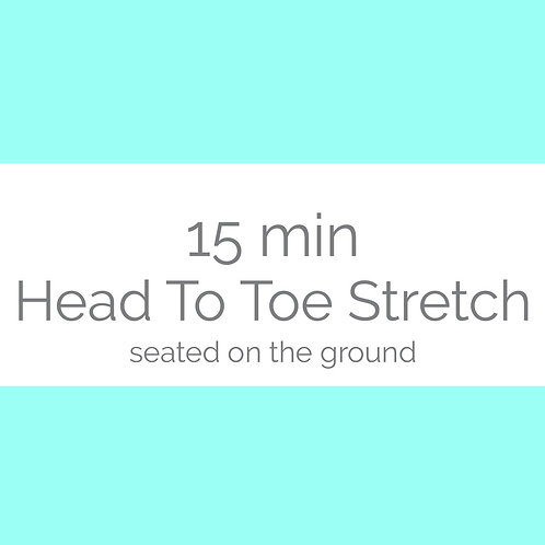 15 minute Head To Toe Stretch- Seated