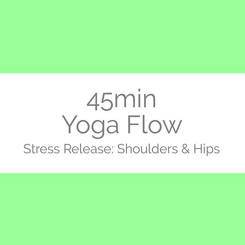 45min Yoga Flow- Stress Release: Shoulders & Hips