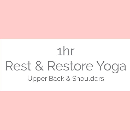 1hr Rest & Restore Yoga- Upper Back & Shoulders