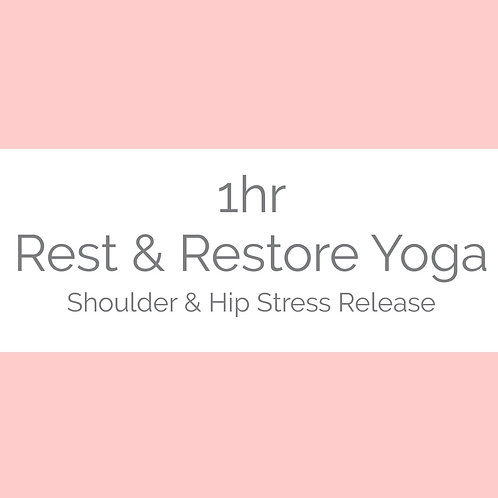1hr Rest & Restore Yoga- Shoulder & Hip Stress Release