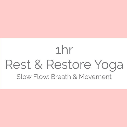 1hr Rest & Restore Yoga- Slow Flow: Breath & Movement