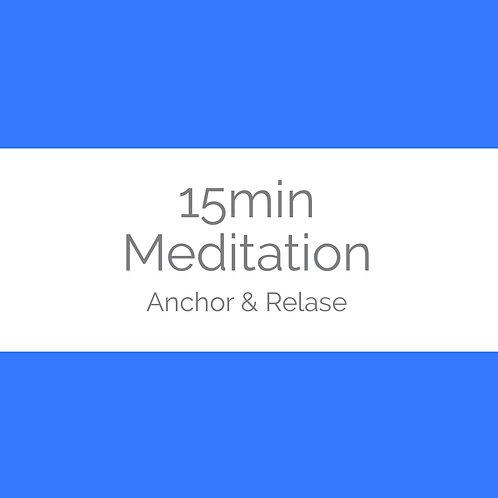 15min Meditation- Anchor & Release