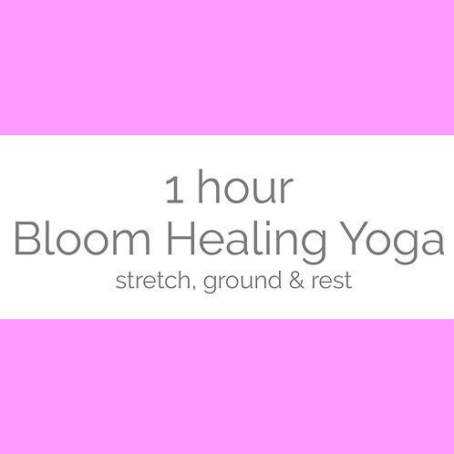 1hr Bloom Healing Yoga- stretch, ground & rest