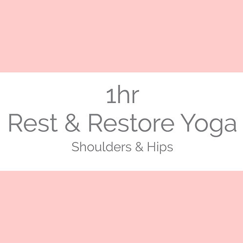 1hr Rest & Restore Yoga- Shoulders & Hips