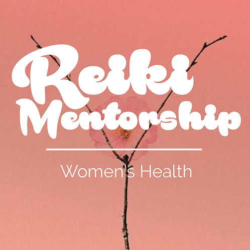 Reiki Mentorship- Women's Health