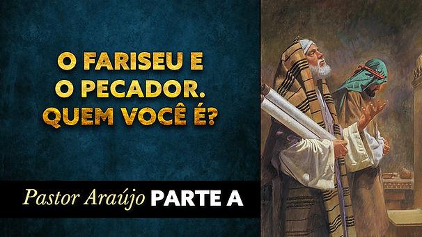 Pr. Araújo - O fariseu e o pecador. Quem