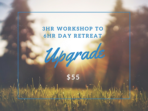 3hr Workshop to 6hr Day Retreat Upgrade