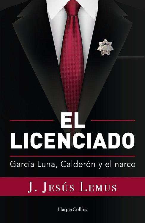 EL LICENCIADO.García Luna, Calderón y el narco
