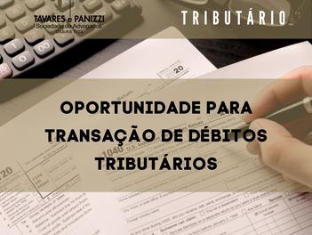 OPORTUNIDADE PARA TRANSAÇÃO DE DÉBITOS TRIBUTÁRIOS