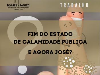 FIM DO ESTADO DE CALAMIDADE PÚBLICA -                  E AGORA JOSÉ?