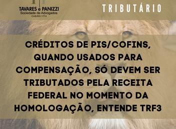 CRÉDITOS DAS AÇÕES DE PIS/COFINS SOBRE ICMS SÓ DEVEM SER TRIBUTADOS PELO IRPJ E CSLL QUANDO ...