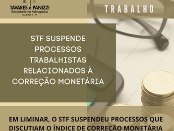 INFORMATIVO TP: STF SUSPENDE PROCESSOS TRABALHISTAS RELACIONADOS À CORREÇÃO MONETÁRIA