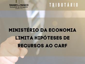 MINISTÉRIO DA ECONOMIA LIMITA HIPÓTESES DE RECURSOS AO CARF