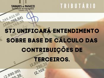 STJ UNIFICARÁ ENTENDIMENTO SOBRE BASE DE CÁLCULO DAS CONTRIBUIÇÕES DE TERCEIROS.