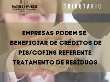 EMPRESAS PODEM SE BENEFICIAR DE CRÉDITOS DE PIS/COFINS REFERENTE TRATAMENTO DE RESÍDUOS