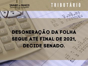 DESONERAÇÃO DA FOLHA SEGUE ATÉ FINAL DE 2021, DECIDE SENADO.