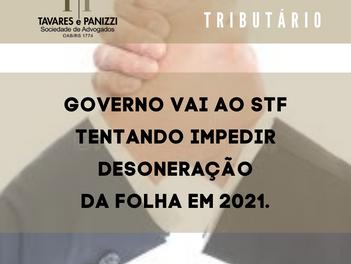 GOVERNO VAI AO STF TENTANDO IMPEDIR DESONERAÇÃO DA FOLHA EM 2021.