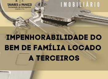IMPENHORABILIDADE DO BEM DE FAMÍLIA LOCADO A TERCEIROS