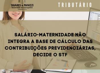 SALÁRIO-MATERNIDADE NÃO INTEGRA A BASE DE CÁLCULO DAS CONTRIBUIÇÕES PREVIDENCIÁRIAS, DECIDE O STF