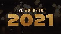 Slide - FIVE WORDS FOR 2021.JPG