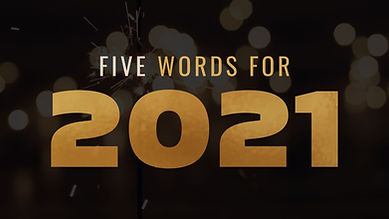 Slide - FIVE WORDS FOR 2021.JPG