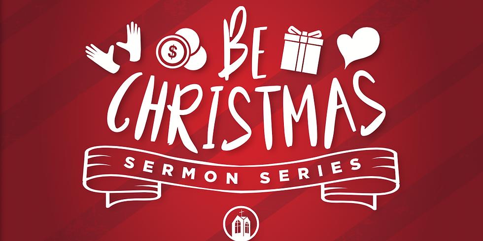 Be Christmas Sermon  Series   Begins December 2