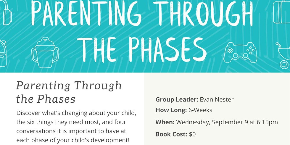 Small Group - Parenting Through the Phases (6:15pm)