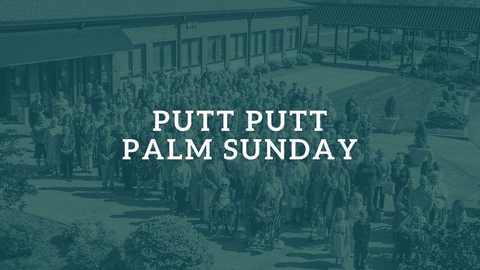 Putt Putt Palm Sunday