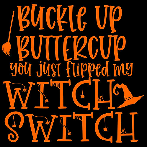 Buckle Up Buttercup Witch Switch