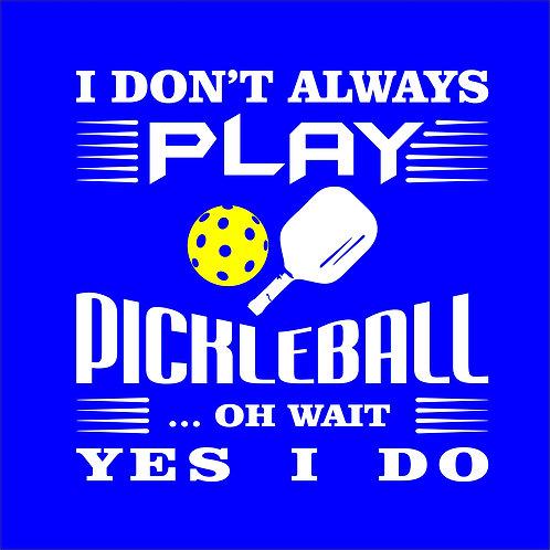 DIY I don't Always Play Pickleball in Classic Vinyl