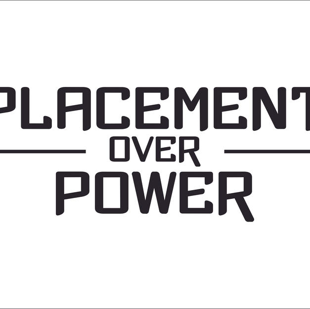 Placement over Power