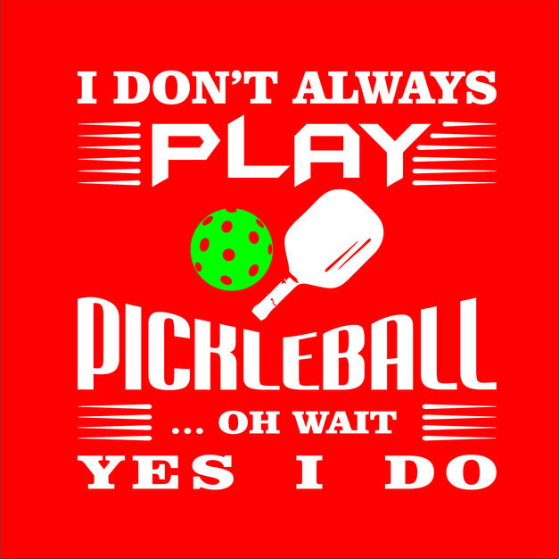 I don't always Play Pickleball