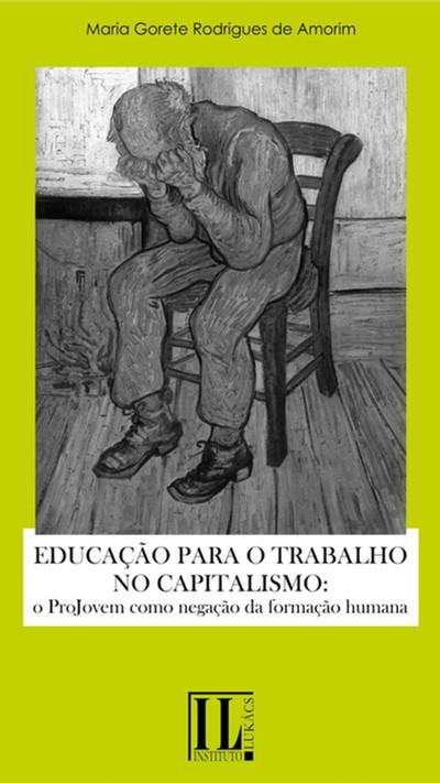Educação para o Trabalho no Capitalismo: o Projovem como negação da formação humanada