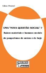 """Uma """"Nova Questão Social""""? Raízes materiais e humano-sociais do pauperismo de ontem e de hoje"""
