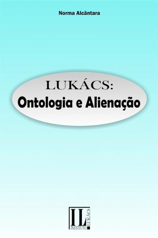 Lukács: Ontologia e Alienação
