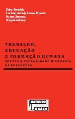 Trabalho, Educação e Formação Humana Frente à Necessidade Histórica da Revolução