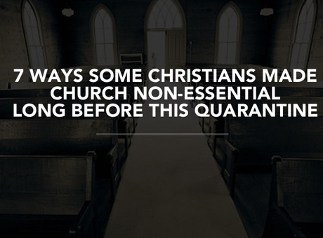 Josh Irmler: 7 Ways Some Christians Made Church Non-Essential Long Before This Quarantine