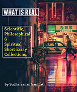 What is Real - Collection of short essays by Sudharsanan Sampath