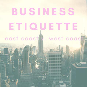 The Top 4 Differences Between Business Culture and Etiquette on the East and West Coast