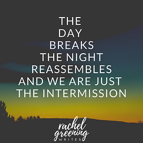 the day breaks the night reassembles and