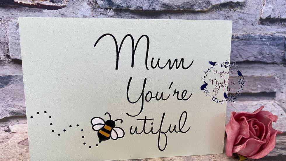 Mum you're beeutiful