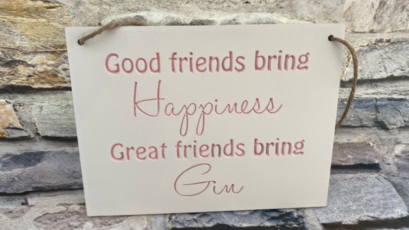 Good friends bring happiness, great friends bring Gin