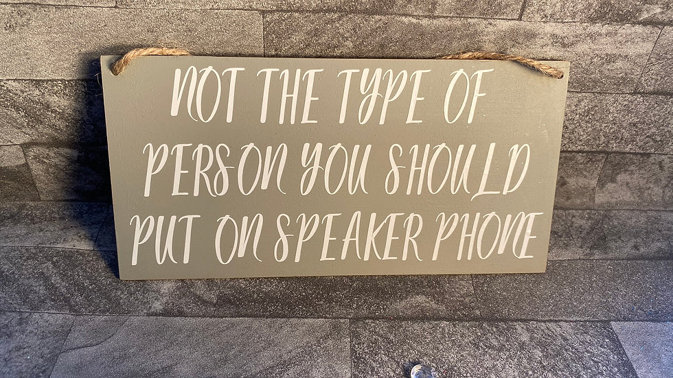 Not the type of  person you should put on speaker phone
