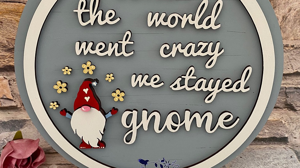 When the world went crazy we stayed gnome